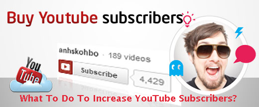 What To Do To Increase YouTube Subscribers