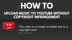 How to upload music to YouTube without copyright infringement